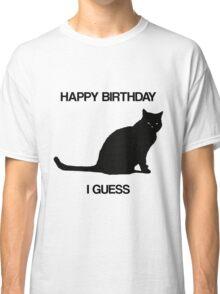 Happy Birthday, I Guess Classic T-Shirt