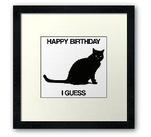 Happy Birthday, I Guess Framed Print