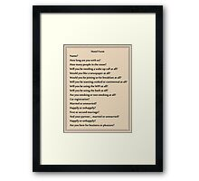 Why are you asking me all of these questions?! Framed Print