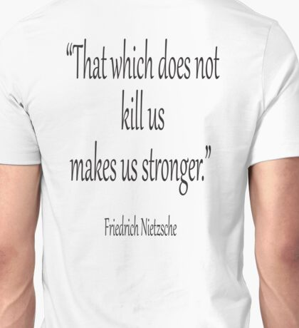 "DEATH, kill, Friedrich, Nietzsche, Strong, Strength, Kill, ""That which does not kill us makes us stronger."" Black on White Unisex T-Shirt"