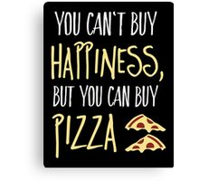You can't buy happiness, but pizza Canvas Print