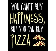 You can't buy happiness, but pizza Photographic Print