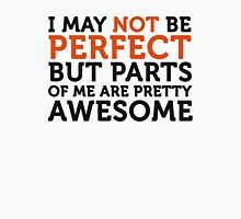 Not perfect, but parts of me are amazing! Unisex T-Shirt