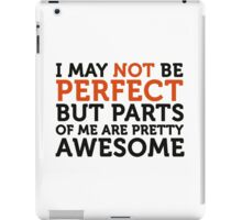 Not perfect, but parts of me are amazing! iPad Case/Skin