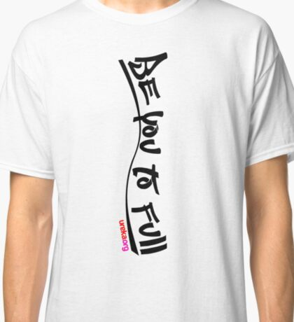 be you to full - vertical - black text Classic T-Shirt