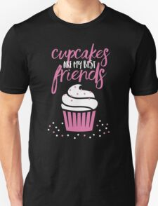 Cupcakes are my best friends T-Shirt