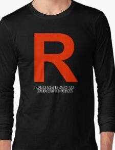 Team Rocket (Surrender Now or Prepare to Fight!) Long Sleeve T-Shirt