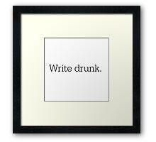 Write Drunk Framed Print
