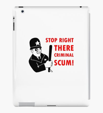 STOP RIGHT THERE CRIMINAL SCUM! iPad Case/Skin