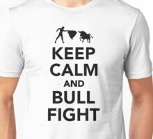 Keep calm and bullfight Unisex T-Shirt