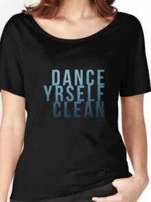 Dance Yrself Clean Women's Relaxed Fit T-Shirt