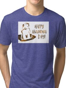 happy groundhog day Tri-blend T-Shirt