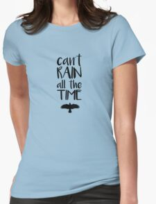 Can't Rain All The Time  Womens Fitted T-Shirt