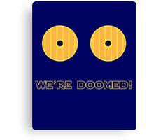 We're Doomed I tell you, DOOMED! Canvas Print