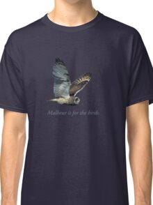 Malheur is for the birds. Classic T-Shirt