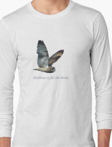 Malheur is for the birds. Long Sleeve T-Shirt