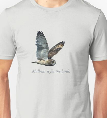 Malheur is for the birds. Unisex T-Shirt