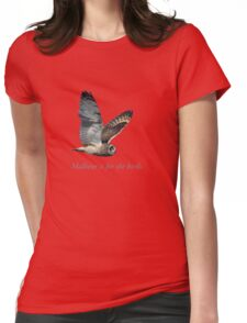 Malheur is for the birds. Womens Fitted T-Shirt