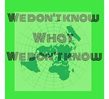 what we don't know,flat earth Photographic Print