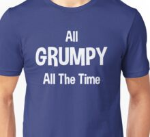 All Grumpy All The Time Unisex T-Shirt