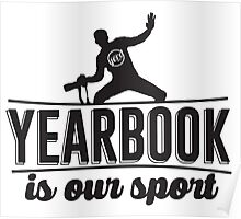 Yearbook is our sport Poster