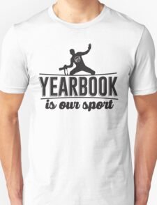 Yearbook is our sport T-Shirt
