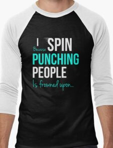 I SPIN Because Punching People is frowned upon... Men's Baseball ¾ T-Shirt
