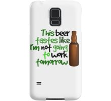 This beer tastes like I'm not going to work tomorrow Samsung Galaxy Case/Skin