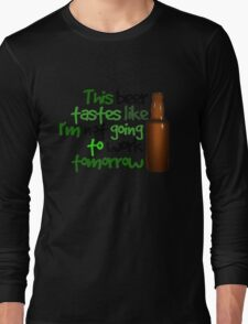 This beer tastes like I'm not going to work tomorrow Long Sleeve T-Shirt