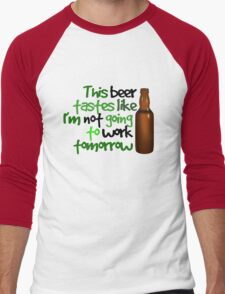 This beer tastes like I'm not going to work tomorrow T-Shirt