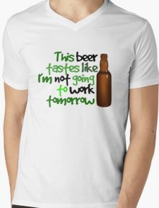 This beer tastes like I'm not going to work tomorrow Mens V-Neck T-Shirt