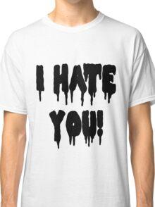 I HATE YOU! Classic T-Shirt