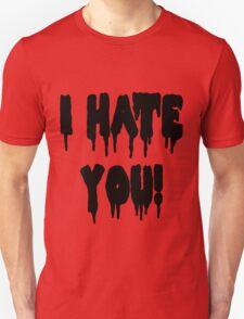 I HATE YOU! T-Shirt