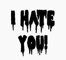 I HATE YOU! Unisex T-Shirt
