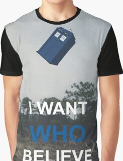 i want WHO believe Graphic T-Shirt