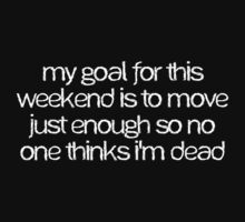 My goal for this weekend is to move just enough so no one thinks I'm dead by digerati
