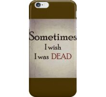 I wish I was dead. iPhone Case/Skin