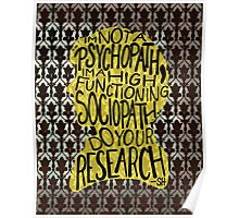 I'm Not A Psychopath, I'm A High-Functioning Sociopath. Do Your Research. Poster