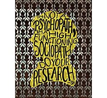 I'm Not A Psychopath, I'm A High-Functioning Sociopath. Do Your Research. Photographic Print