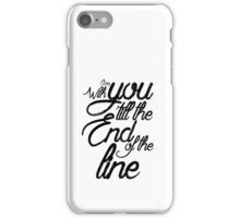 I'm With You Until The End of the Line iPhone Case/Skin