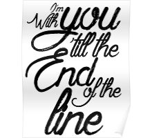 I'm With You Until The End of the Line Poster