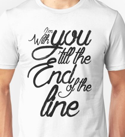 I'm With You Until The End of the Line Unisex T-Shirt