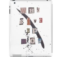 Why Give Up Now iPad Case/Skin