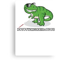 Doyouthinkhesaurus Canvas Print