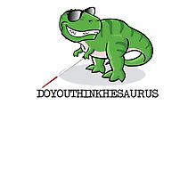Doyouthinkhesaurus Photographic Print