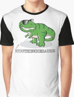 Doyouthinkhesaurus Graphic T-Shirt