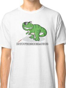 Doyouthinkhesaurus Classic T-Shirt