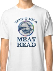 DON'T BE A MEAT HEAD Classic T-Shirt