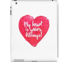 My heart is yours. Always! - Valentine's Day Fun iPad Case/Skin