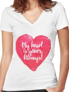 My heart is yours. Always! - Valentine's Day Fun Women's Fitted V-Neck T-Shirt